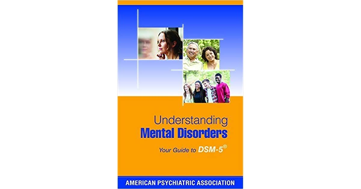 understanding mental disorders your guide to dsm 5